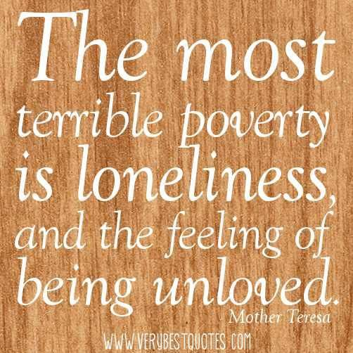 poverty of lonliness - Mother Theresa