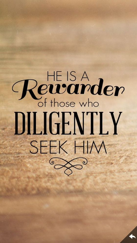 He is a rewarder of those who seek Him