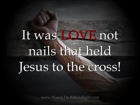 love not nails held Him