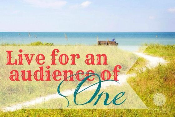live for an audience of one